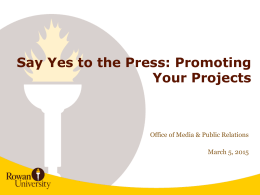 Say Yes to the Press: Promoting Your Projects  Office of Media & Public Relations March 5, 2015