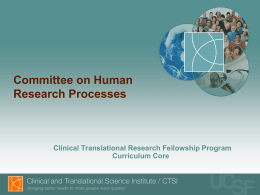 Committee on Human Research Processes  Clinical Translational Research Fellowship Program Curriculum Core Objective • Clarify Committee on Human Research (CHR) processes for your study. – – – –  Is it research? Is.