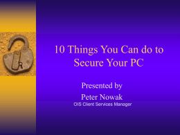 10 Things You Can do to Secure Your PC Presented by Peter Nowak OIS Client Services Manager.