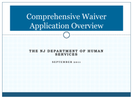 Comprehensive Waiver Application Overview THE NJ DEPARTMENT OF HUMAN SERVICES SEPTEMBER 2011 What is a Comprehensive Waiver? The Comprehensive Waiver is a collection of reform initiatives.