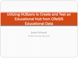 Utilizing HUBzero to Create and Test an Educational Hub from CReSIS Educational Data Justin Deloatch Elizabeth City State University.