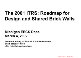 The 2001 ITRS: Roadmap for Design and Shared Brick Walls Michigan EECS Dept. March 4, 2002 Andrew B.