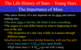 The Life History of Stars – Young Stars The Importance of Mass •The entire history of a star depends on its mass.