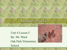 Monster Tracks Unit 4 Lesson 5 By: Mr. Ward Oak Park Elementary School Clues • Hints that help solve a mystery or problem.