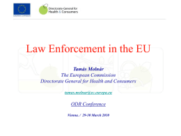 Law Enforcement in the EU Tamás Molnár The European Commission Directorate General for Health and Consumers tamas.molnar@ec.europa.eu  ODR Conference Vienna.