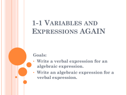 1-1 VARIABLES AND EXPRESSIONS AGAIN Goals: • Write a verbal expression for an algebraic expression. • Write an algebraic expression for a verbal expression.