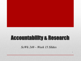 Accountability & Research ScWk 240 – Week 15 Slides Empirically Based Practice • A type of intervention in which the professional social worker.