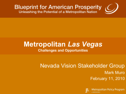 Metropolitan Las Vegas Challenges and Opportunities  Nevada Vision Stakeholder Group Mark Muro February 11, 2010