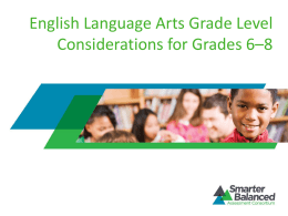 English Language Arts Grade Level Considerations for Grades 6–8 Considerations for Middle School (Grades 6–8)  • • • •  Reading level Contexts  Item Difficulty Assessment Targets.