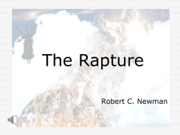 "The Rapture Robert C. Newman The term ""rapture""  A very special use in theology  Not the usual ""state of being carried away,"