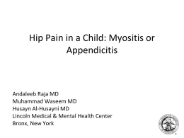 Hip Pain in a Child: Myositis or Appendicitis  Andaleeb Raja MD Muhammad Waseem MD Husayn Al-Husayni MD Lincoln Medical & Mental Health Center Bronx, New York.