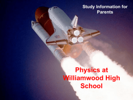 Study Information for Parents  Physics at Williamwood High School What can I do to help my child study physics? • Help to devise a weekly study.