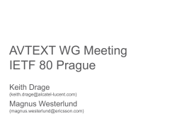 AVTEXT WG Meeting IETF 80 Prague Keith Drage (keith.drage@alcatel-lucent.com)  Magnus Westerlund (magnus.westerlund@ericsson.com) Note Well Any submission to the IETF intended by the Contributor for publication as.