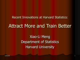 Recent Innovations at Harvard Statistics:  Attract More and Train Better Xiao-Li Meng Department of Statistics Harvard University 11/6/2015