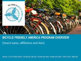 BICYCLE FRIENDLY AMERICA PROGRAM OVERVIEW [Insert name, affiliation and date] A LITTLE BFA PROGRAM HISTORY » Began with the BFC program» 2002: