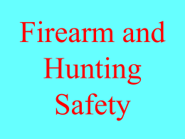Firearm and Hunting Safety The key to hunting safety is your ability to handle a gun in the right way.