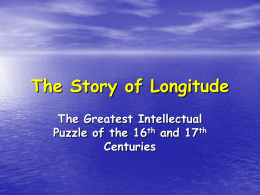 The Story of Longitude The Greatest Intellectual Puzzle of the 16th and 17th Centuries.