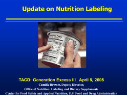 Update on Nutrition Labeling  TACD: Generation Excess III April 8, 2008 Camille Brewer, Deputy Director, Office of Nutrition, Labeling and Dietary Supplements Center for.