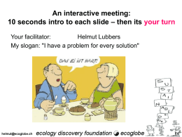 "An interactive meeting: 10 seconds intro to each slide – then its your turn Your facilitator: Helmut Lubbers My slogan: ""I have a problem."