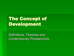 The Concept of Development Definitions, Theories and Contemporary Perspectives Definitions of Development  For almost every writer a different definition of development exists  Important to.