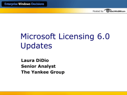 Hosted by  Microsoft Licensing 6.0 Updates Laura DiDio Senior Analyst The Yankee Group Hosted by  Agenda  Overview  Latest Survey Data  Updated Licensing 6.0 Terms and Conditions 