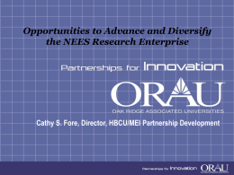 Opportunities to Advance and Diversify the NEES Research Enterprise  Cathy S. Fore, Director, HBCU/MEI Partnership Development.