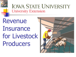 Revenue Insurance for Livestock Producers Two insurance products are now available   Livestock Risk Protection (LRP)      For hogs, fed cattle and feeder cattle  In CO, IL, IN, IA,