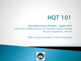 DLD Online Course Providers – August 2014 Julia Fallon, Debbie Parriott, Pat Smithson, Hisami Yoshida Program Supervisors, Title IIA Office of Superintendent of.