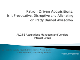 ALCTS Acquisitions Managers and Vendors Interest Group  Co-chairs: Mandy Havert, University of Notre Dame Sadie Williams, YBP Library Services  Acquisitions Managers and Vendors Interest Group.