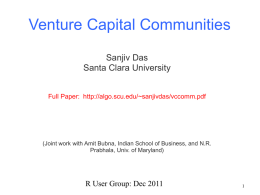 Venture Capital Communities Sanjiv Das Santa Clara University Full Paper: http://algo.scu.edu/~sanjivdas/vccomm.pdf  (Joint work with Amit Bubna, Indian School of Business, and N.R. Prabhala, Univ.