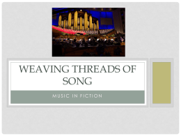 WEAVING THREADS OF SONG MUSIC IN FICTION PERIODS OF WESTERN MUSIC • Medieval (Before 1400): Simple, Gregorian chant, organum, religious forms • Renaissance (1420-1600): religious.