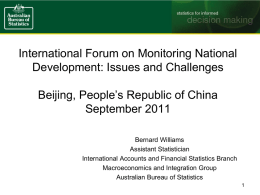 International Forum on Monitoring National Development: Issues and Challenges Beijing, People's Republic of China September 2011 Bernard Williams Assistant Statistician International Accounts and Financial Statistics Branch Macroeconomics.