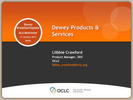 Dewey Breakfast/Update ALA Midwinter 21 January 2012  Dewey Products & Services  Dallas  Llibbie Crawford Product Manager, DDC OCLC libbie_crawford@oclc.org Products & services  DDC 23--Available Abridged Edition 15--Coming soon 200 Religion—Coming soon WebDewey 2.0 + For.