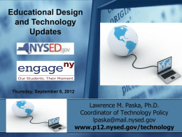Educational Design and Technology Updates  Thursday, September 6, 2012  Lawrence M. Paska, Ph.D. Coordinator of Technology Policy lpaska@mail.nysed.gov www.p12.nysed.gov/technology.