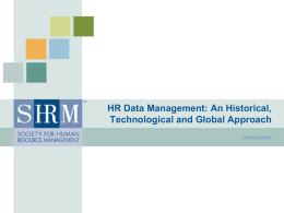 HR Data Management: An Historical, Technological and Global Approach Introduction Objectives • Define HRIS and provide examples of how it can be used in.
