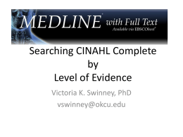 Searching CINAHL Complete by Level of Evidence Victoria K. Swinney, PhD vswinney@okcu.edu Levels of Evidence 1) Systematic review & meta-analysis of randomized controlled trials; clinical guidelines.