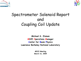 Spectrometer Solenoid Report and Coupling Coil Update Michael S. Zisman MICE Operations Manager Center for Beam Physics Lawrence Berkeley National Laboratory MICO Meeting March 16, 2009