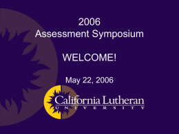 Assessment Symposium WELCOME! May 22, 2006 Traditional Undergraduate Retention  Cathy Alexander, Maria Kohnke, Damien Peña.