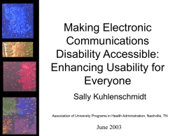 Making Electronic Communications Disability Accessible: Enhancing Usability for Everyone Sally Kuhlenschmidt Association of University Programs in Health Administration, Nashville, TN  June 2003