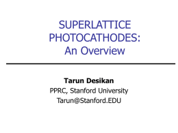 SUPERLATTICE PHOTOCATHODES: An Overview Tarun Desikan PPRC, Stanford University Tarun@Stanford.EDU OUTLINE   Spin polarized electrons quick study     Semiconductor polarized electron sources     Method and results  Superlattice characterization     The need for strain  Simulation of.