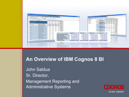An Overview of IBM Cognos 8 BI John Saldua Sr. Director, Management Reporting and Administrative Systems.