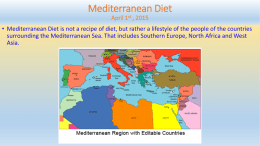 Mediterranean Diet April 1st , 2015 • Mediterranean Diet is not a recipe of diet, but rather a lifestyle of the people.