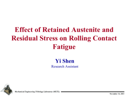 Effect of Retained Austenite and Residual Stress on Rolling Contact Fatigue Yi Shen Research Assistant  Mechanical Engineering Tribology Laboratory (METL) November 14, 2013