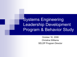 Systems Engineering Leadership Development Program & Behavior Study October 16, 2008 Christine Williams SELDP Program Director.
