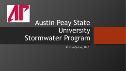 Austin Peay State University Stormwater Program Kristen Spicer, Ph.D. Regulatory Oversight  • Environmental Protection Agency (EPA) – Clean Water Act 1972  • Tennessee Department of Environment.