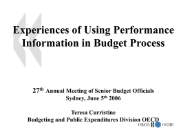 Experiences of Using Performance Information in Budget Process  27th Annual Meeting of Senior Budget Officials Sydney, June 5th 2006 Teresa Curristine Budgeting and Public Expenditures.