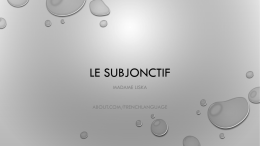 LE SUBJONCTIF MADAME LISKA  ABOUT.COM/FRENCHLANGUAGE LE CONCEPT • THE SUBJUNCTIVE IS A SIMPLE FRENCH VERB MOOD WHICH INDICATES ACTIONS THAT ARE SUBJECTIVE.