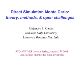 Direct Simulation Monte Carlo: theory, methods, & open challenges Alejandro L. Garcia San Jose State University Lawrence Berkeley Nat.