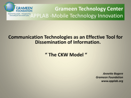 "Grameen Technology Center APPLAB -Mobile Technology Innovation  Communication Technologies as an Effective Tool for Dissemination of Information. "" The CKW Model ""  Annette Bogere Grameen Foundation www.applab.org."