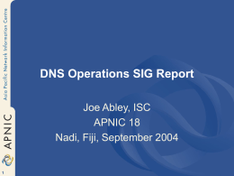 DNS Operations SIG Report Joe Abley, ISC APNIC 18 Nadi, Fiji, September 2004